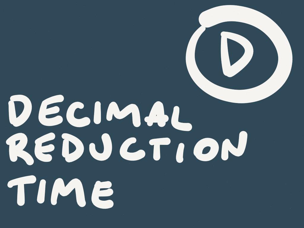 D decimal reduction time